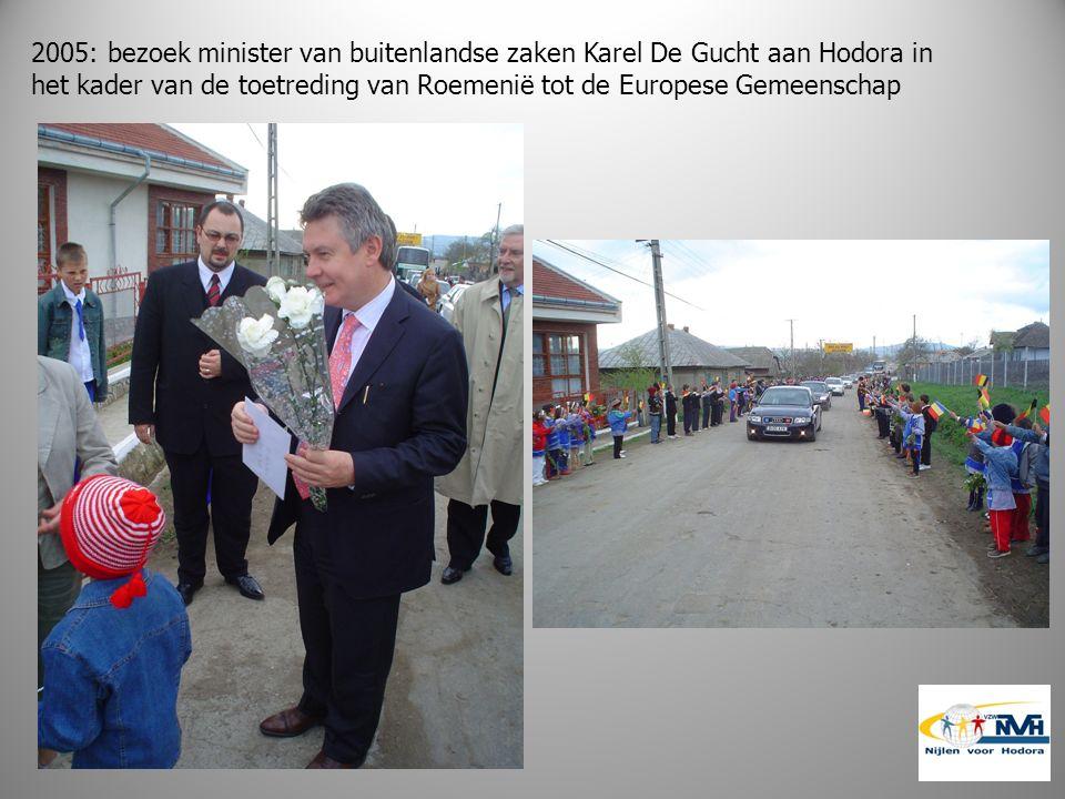 2005: bezoek minister van buitenlandse zaken Karel De Gucht aan Hodora in het kader van de toetreding van Roemenië tot de Europese Gemeenschap