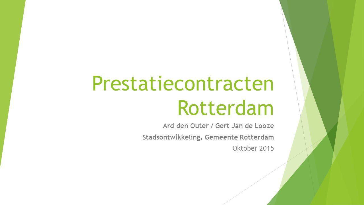Prestatiecontracten Rotterdam Ard den Outer / Gert Jan de Looze Stadsontwikkeling, Gemeente Rotterdam Oktober 2015