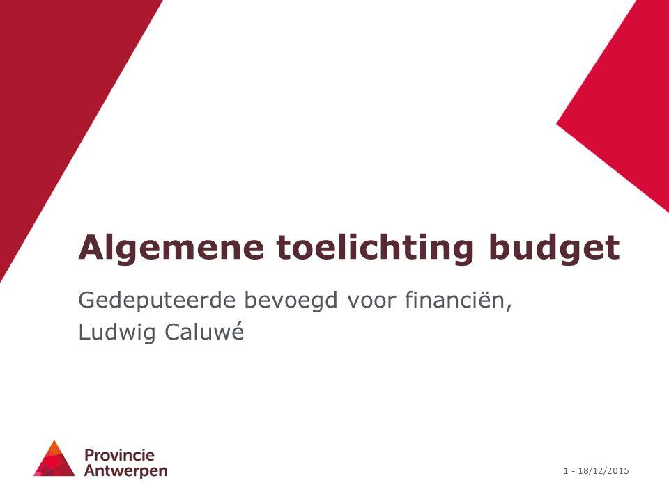 1 - 18/12/2015 Algemene toelichting budget Gedeputeerde bevoegd voor financiën, Ludwig Caluwé