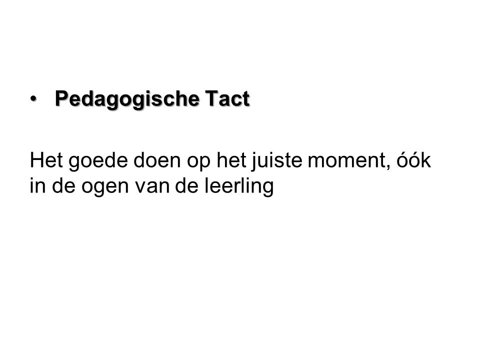 Pedagogische Tact Pedagogische Tact Het goede doen op het juiste moment, óók in de ogen van de leerling