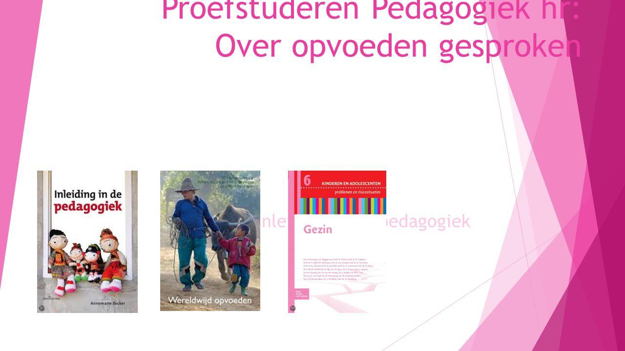 Programma  Welkom  Inleiding in het vak van de Pedagoog  De basisdimensies van opvoeden  Mijn eigen opvoeding