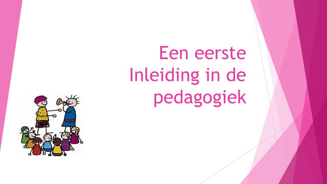 Het begrip Pedagogiek  Paidagoogia = pais (kind) + agogein (leiden)  Opvoeding van kinderen en jeugdigen van 0-21  Andere woorden voor pedagogiek: Opvoedkunde Opvoedingsleer Opvoedingswetenschap http://www.youtube.com/watch?v=uAl2aLweRXw