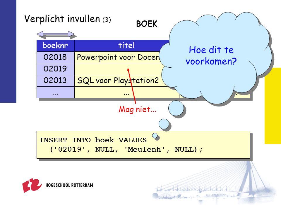 Verplicht invullen (3) INSERT INTO boek VALUES ( 02019 , NULL, Meulenh , NULL); INSERT INTO boek VALUES ( 02019 , NULL, Meulenh , NULL); boeknrtiteluitgever 02018Powerpoint voor DocentenMeulenh 02019Meulenh 02013SQL voor Playstation2AcServ prijs 23,95 BOEK...
