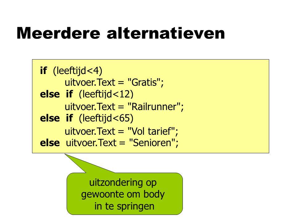 Meerdere alternatieven if (leeftijd<4) uitvoer.Text =