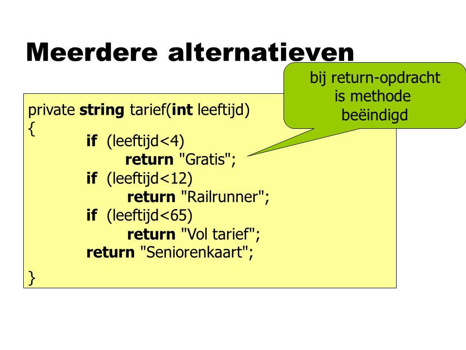 private string tarief(int leeftijd) { } Meerdere alternatieven if (leeftijd<4) return