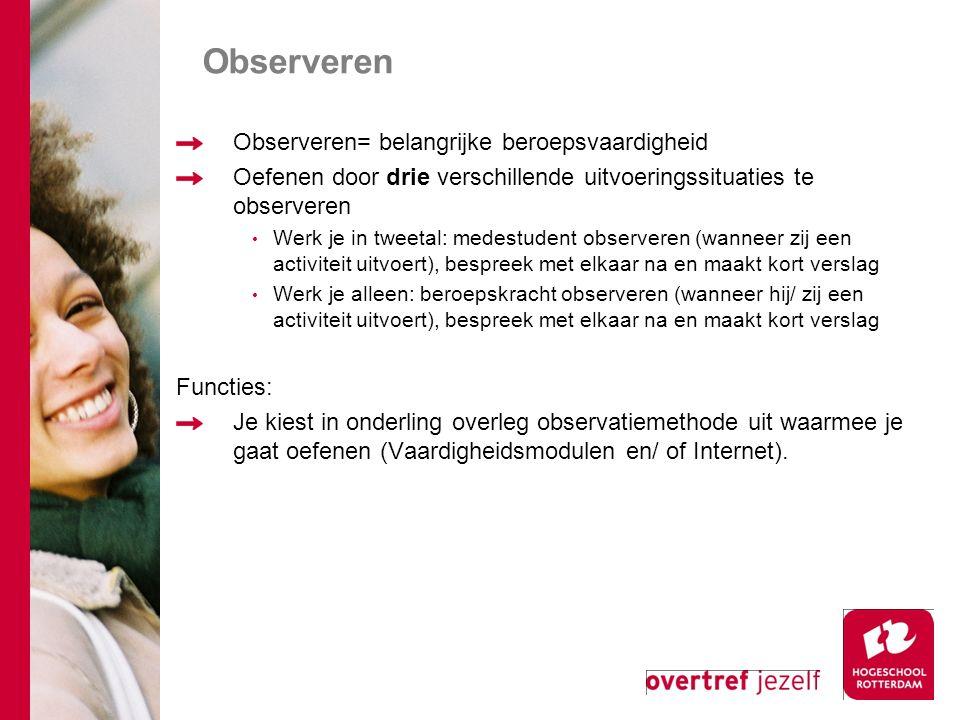Observeren Observeren= belangrijke beroepsvaardigheid Oefenen door drie verschillende uitvoeringssituaties te observeren Werk je in tweetal: medestude