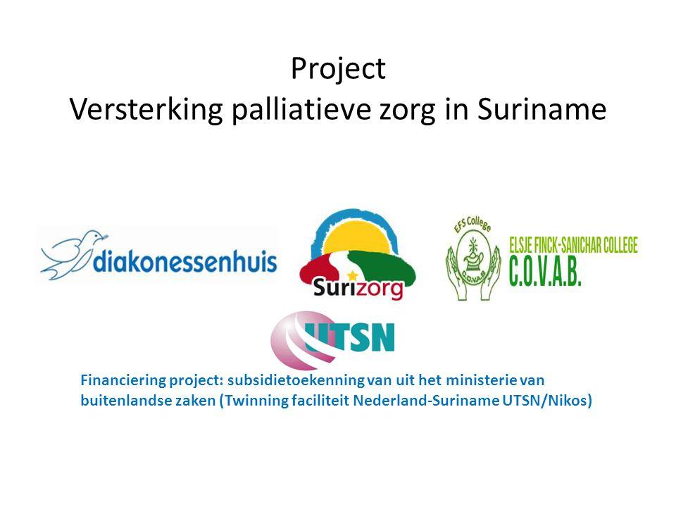 Project Versterking palliatieve zorg in Suriname Financiering project: subsidietoekenning van uit het ministerie van buitenlandse zaken (Twinning faci