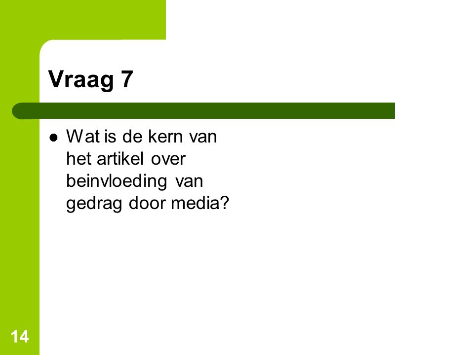 Vraag 7 Wat is de kern van het artikel over beinvloeding van gedrag door media? 14