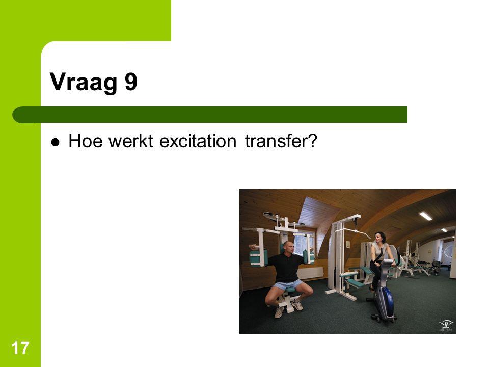 Vraag 9 Hoe werkt excitation transfer? 17
