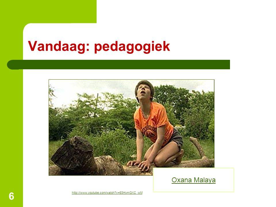 Vandaag: pedagogiek http://www.youtube.com/watch?v=93HymGXC_wM 6 Oxana Malaya