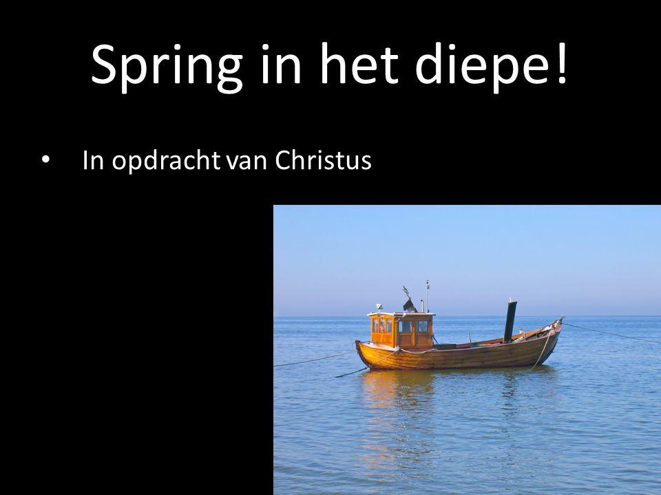 In opdracht van Christus Spring in het diepe!