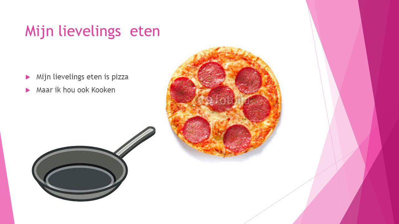 Mijn lievelings eten  Mijn lievelings eten is pizza  Maar ik hou ook Kooken