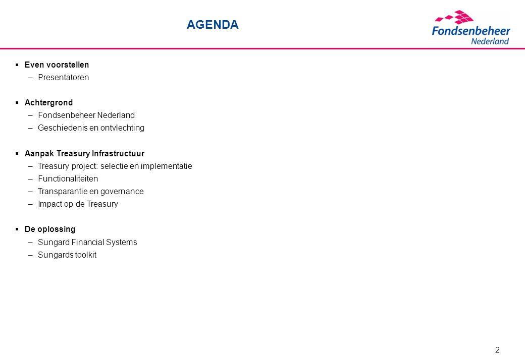 2 AGENDA  Even voorstellen –Presentatoren  Achtergrond –Fondsenbeheer Nederland –Geschiedenis en ontvlechting  Aanpak Treasury Infrastructuur –Trea