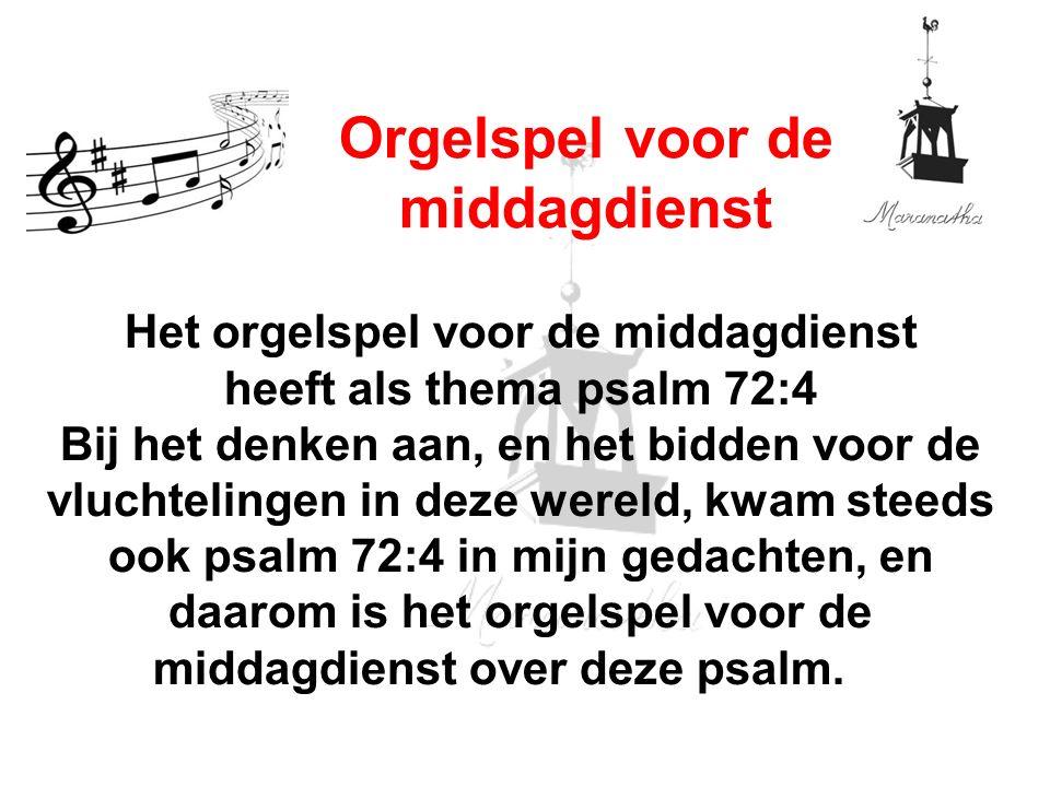 Het orgelspel voor de middagdienst heeft als thema psalm 72:4 Bij het denken aan, en het bidden voor de vluchtelingen in deze wereld, kwam steeds ook psalm 72:4 in mijn gedachten, en daarom is het orgelspel voor de middagdienst over deze psalm.