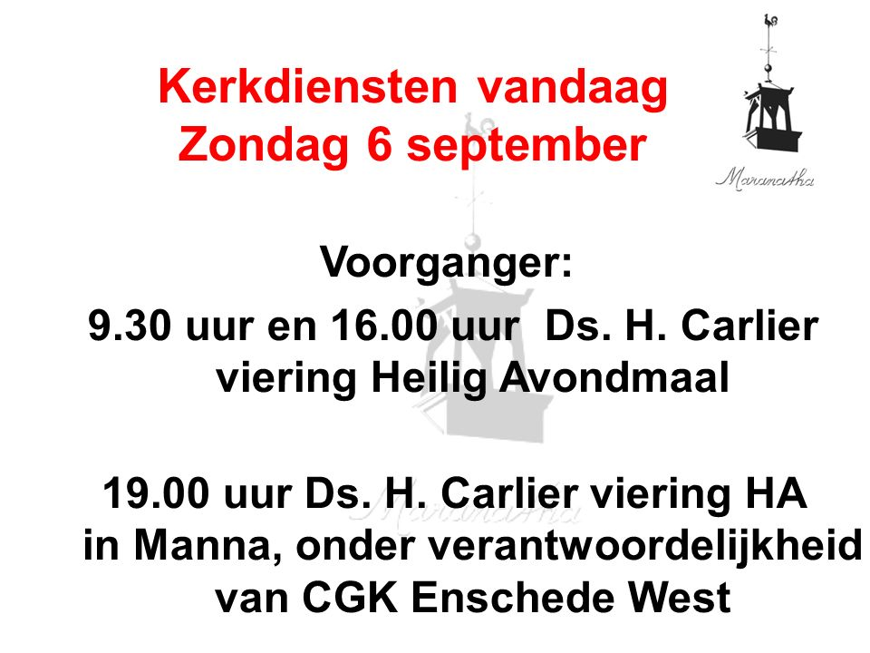 Voorganger: 9.30 uur en 16.00 uur Ds. H. Carlier viering Heilig Avondmaal 19.00 uur Ds.