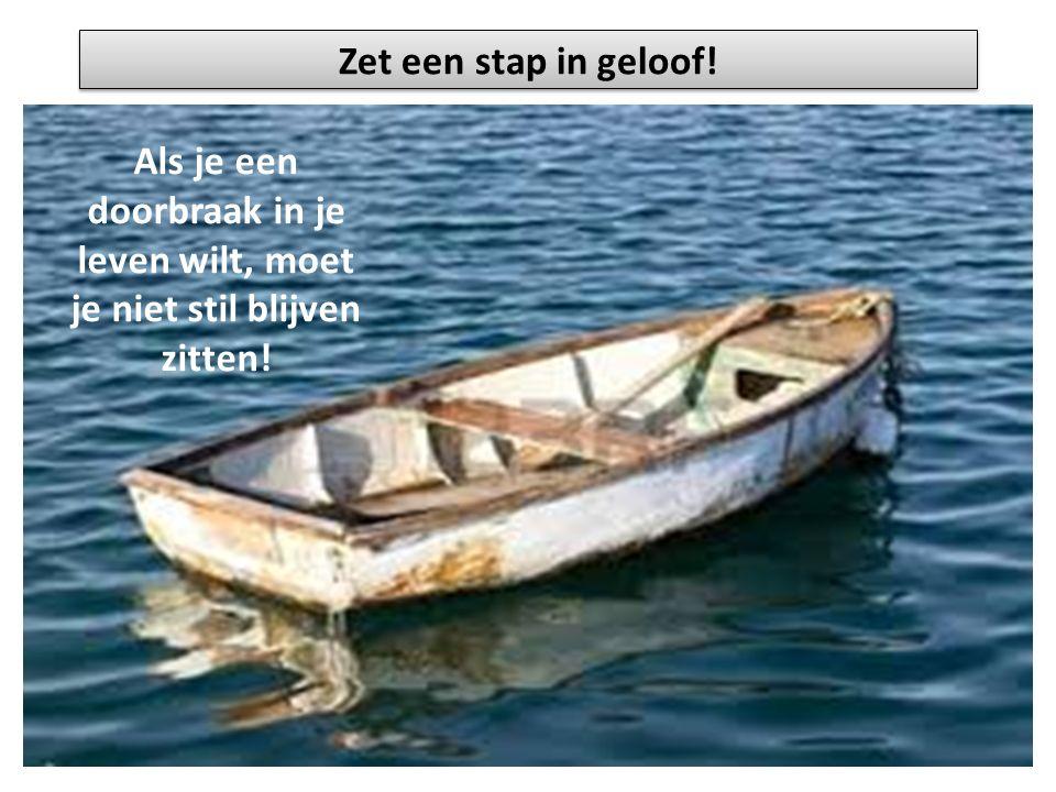 Zet een stap in geloof! Als je een doorbraak in je leven wilt, moet je niet stil blijven zitten!