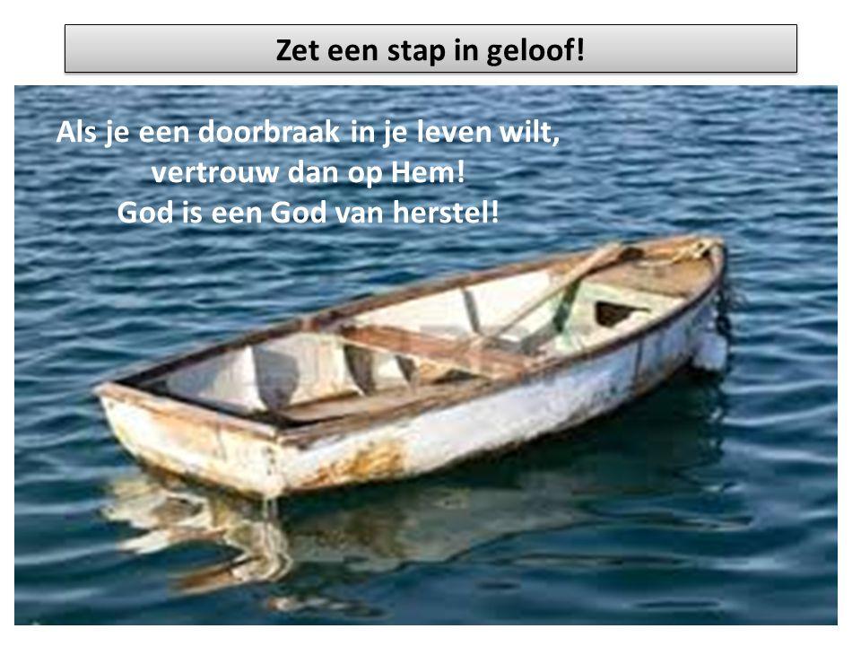 Zet een stap in geloof! Als je een doorbraak in je leven wilt, vertrouw dan op Hem! God is een God van herstel!