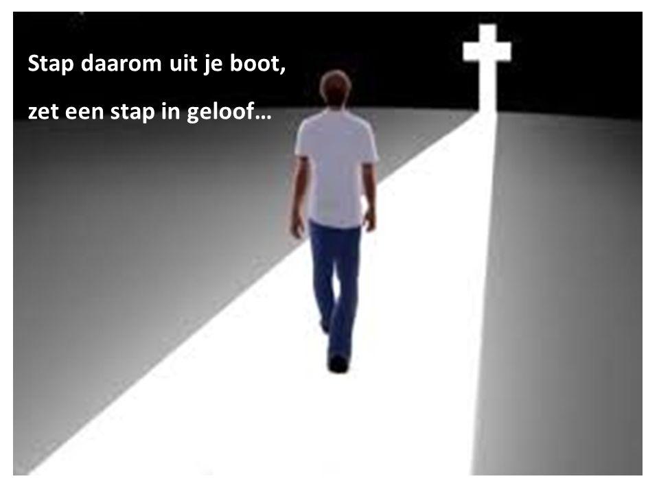 zet een stap in geloof…