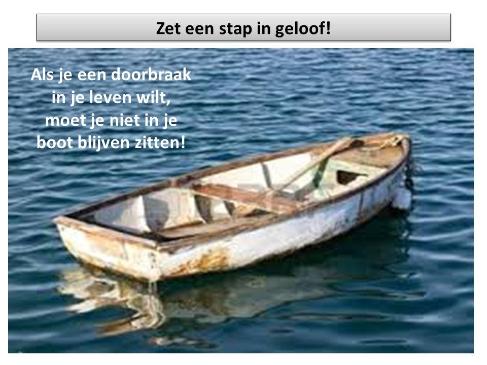 Zet een stap in geloof! Als je een doorbraak in je leven wilt, moet je niet in je boot blijven zitten!