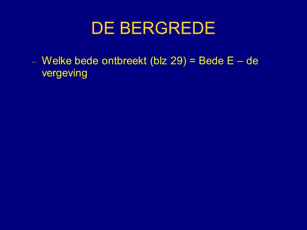 DE BERGREDE  Welke bede ontbreekt (blz 29) = Bede E – de vergeving