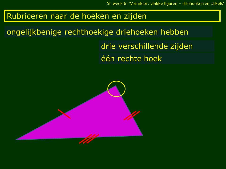 Rubriceren naar de hoeken en zijden 5L week 6: 'Vormleer: vlakke figuren – driehoeken en cirkels' ongelijkbenige rechthoekige driehoeken hebben drie v