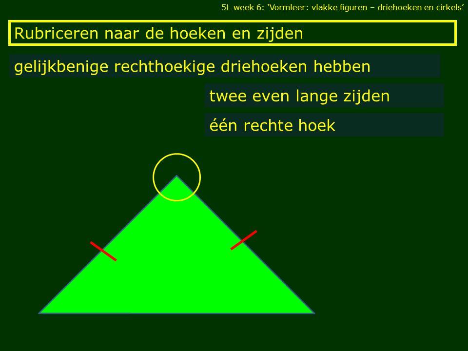 Rubriceren naar de hoeken en zijden 5L week 6: 'Vormleer: vlakke figuren – driehoeken en cirkels' gelijkbenige rechthoekige driehoeken hebben twee eve