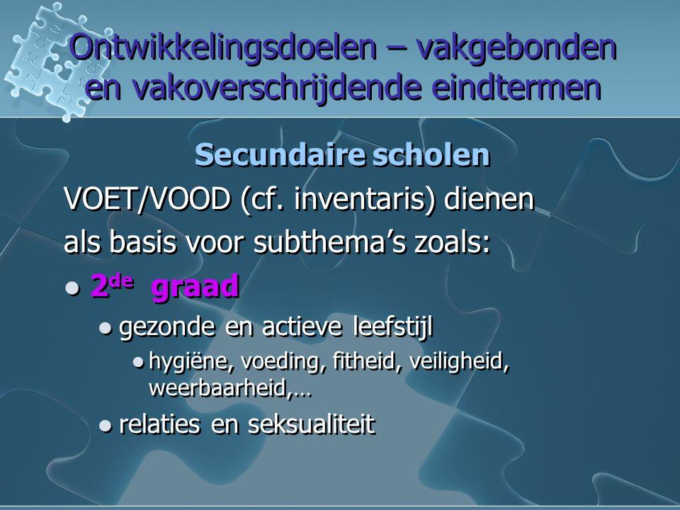 Ontwikkelingsdoelen – vakgebonden en vakoverschrijdende eindtermen Ontwikkelingsdoelen – vakgebonden en vakoverschrijdende eindtermen Secundaire scholen VOET/VOOD (cf.