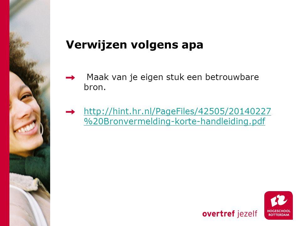 Verwijzen volgens apa Maak van je eigen stuk een betrouwbare bron. http://hint.hr.nl/PageFiles/42505/20140227 %20Bronvermelding-korte-handleiding.pdf