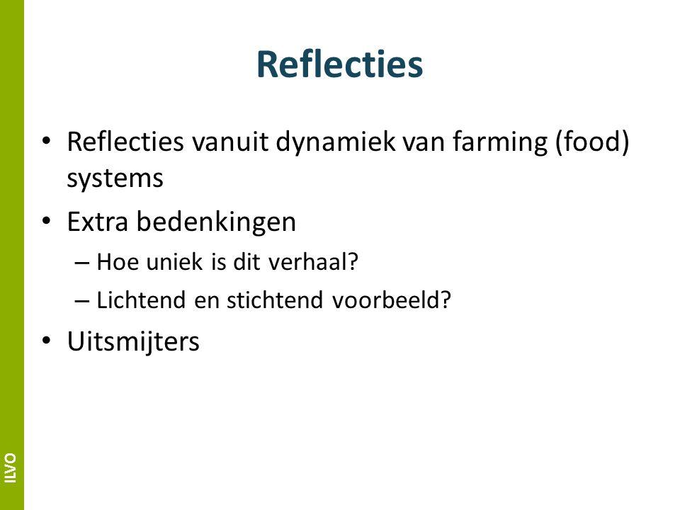 ILVO Reflecties Reflecties vanuit dynamiek van farming (food) systems Extra bedenkingen – Hoe uniek is dit verhaal.