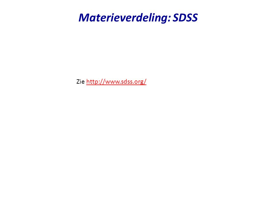 Materieverdeling: SDSS Zie http://www.sdss.org/http://www.sdss.org/
