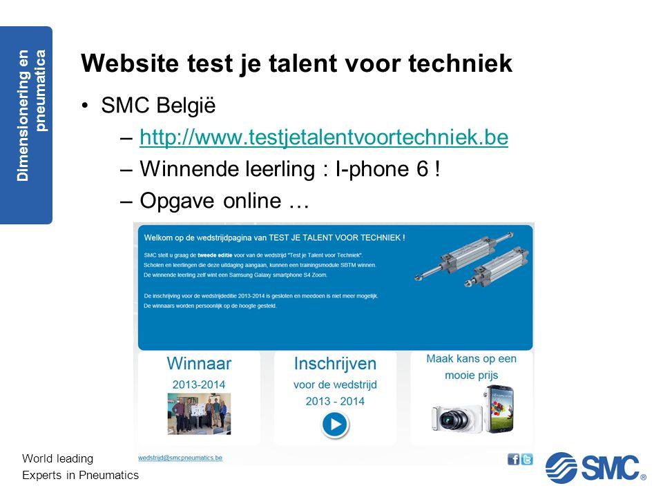 World leading Experts in Pneumatics Website test je talent voor techniek SMC België –http://www.testjetalentvoortechniek.behttp://www.testjetalentvoor