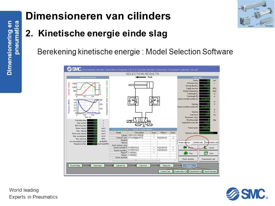 World leading Experts in Pneumatics Berekening kinetische energie : Model Selection Software Dimensioneren van cilinders 2. Kinetische energie einde s