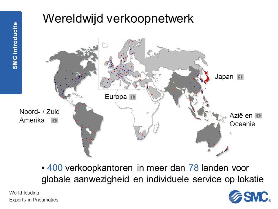 World leading Experts in Pneumatics Wereldwijd verkoopnetwerk Europa Azië en Oceanië Japan Noord- / Zuid Amerika 400 verkoopkantoren in meer dan 78 la