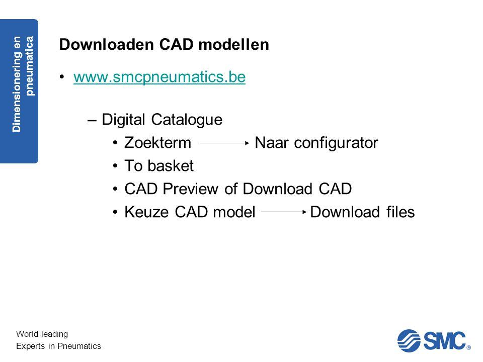 World leading Experts in Pneumatics Downloaden CAD modellen www.smcpneumatics.be –Digital Catalogue Zoekterm Naar configurator To basket CAD Preview o