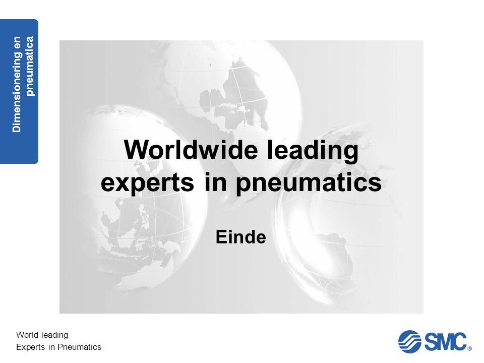 World leading Experts in Pneumatics Einde Worldwide leading experts in pneumatics Dimensionering en pneumatica