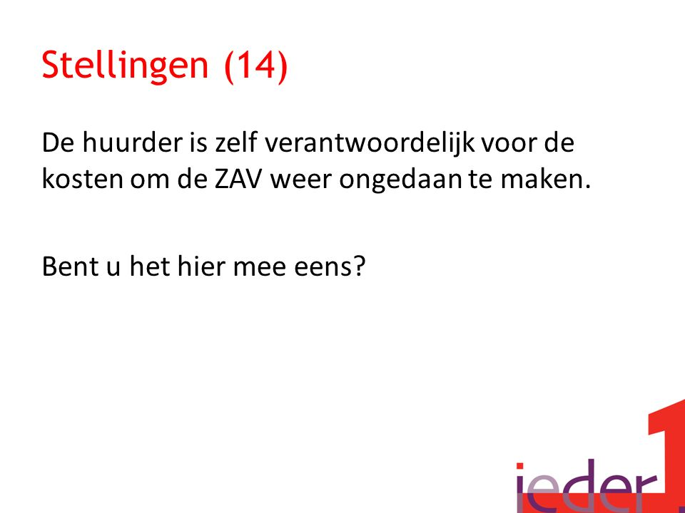 Stellingen (14) De huurder is zelf verantwoordelijk voor de kosten om de ZAV weer ongedaan te maken.