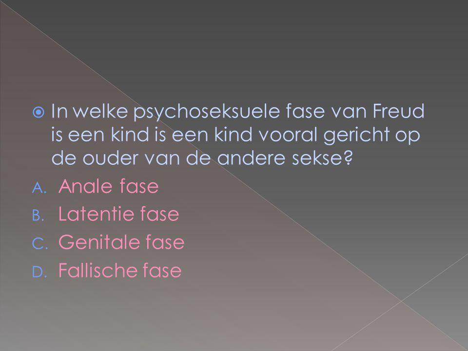  In welke psychoseksuele fase van Freud is een kind is een kind vooral gericht op de ouder van de andere sekse? A. Anale fase B. Latentie fase C. Gen
