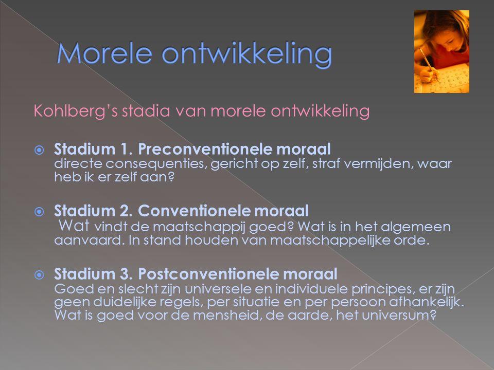 Kohlberg's stadia van morele ontwikkeling  Stadium 1. Preconventionele moraal directe consequenties, gericht op zelf, straf vermijden, waar heb ik er