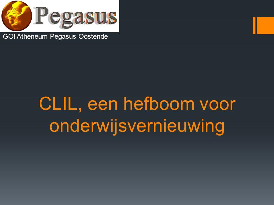 CLIL, een hefboom voor onderwijsvernieuwing GO! Atheneum Pegasus Oostende