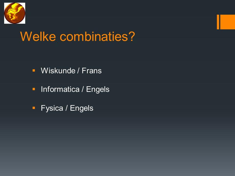 Welke combinaties  Wiskunde / Frans  Informatica / Engels  Fysica / Engels