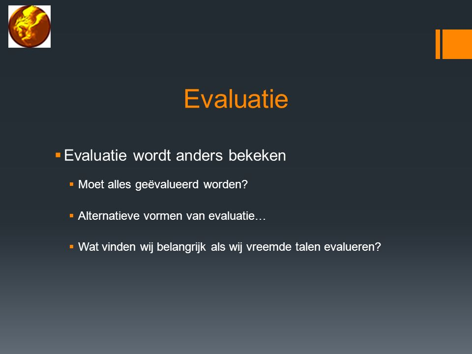 Evaluatie  Evaluatie wordt anders bekeken  Moet alles geëvalueerd worden.