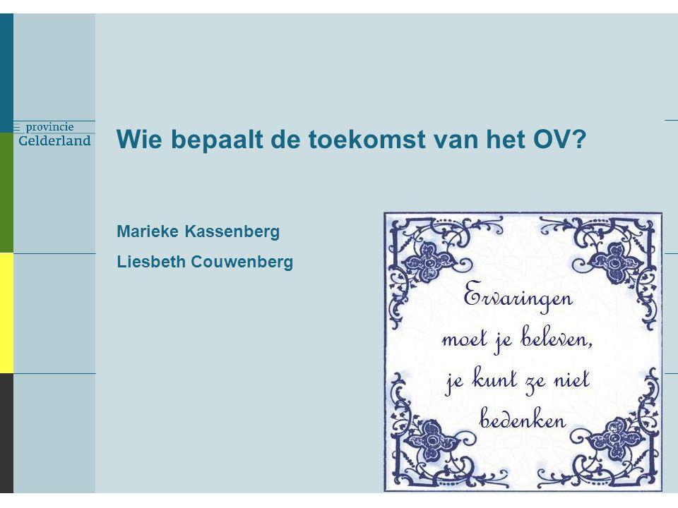 Wie bepaalt de toekomst van het OV Marieke Kassenberg Liesbeth Couwenberg