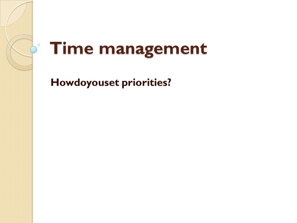 Time management Howdoyouset priorities?