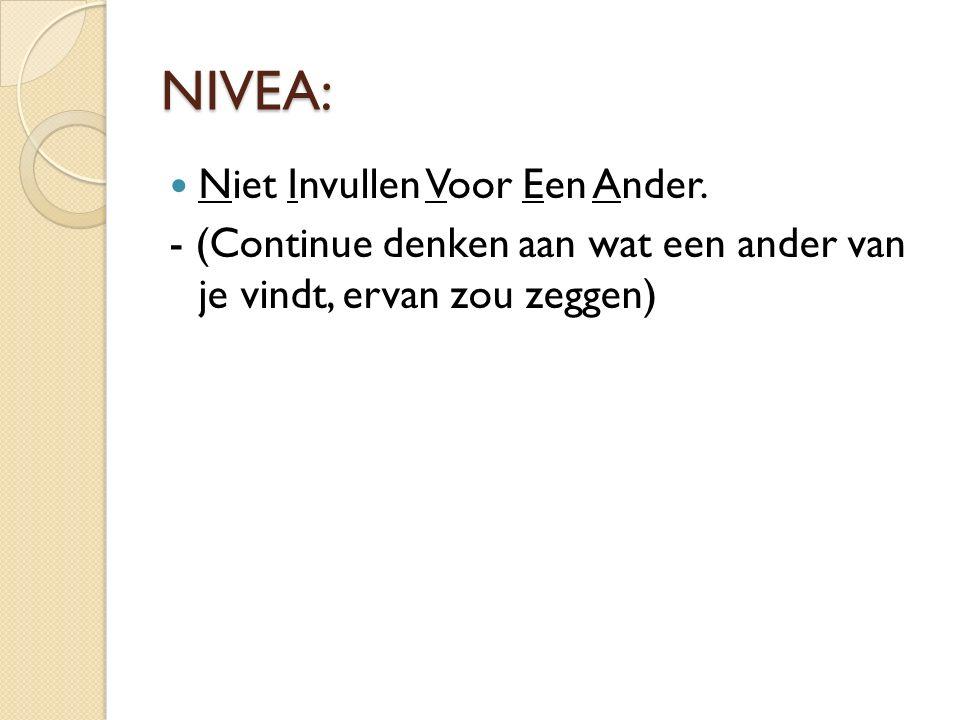 NIVEA: Niet Invullen Voor Een Ander. - (Continue denken aan wat een ander van je vindt, ervan zou zeggen)