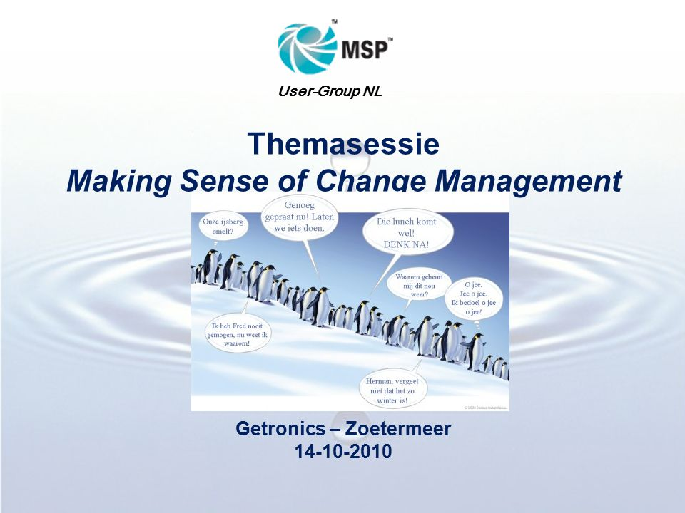 User-Group NL Themasessie Making Sense of Change Management Getronics – Zoetermeer 14-10-2010