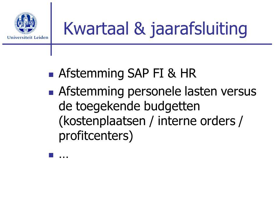 Kwartaal & jaarafsluiting Afstemming SAP FI & HR Afstemming personele lasten versus de toegekende budgetten (kostenplaatsen / interne orders / profitc