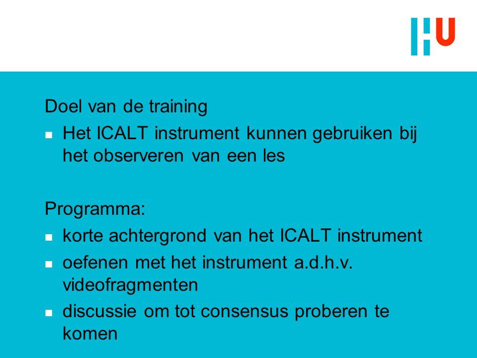 Doel van de training n Het ICALT instrument kunnen gebruiken bij het observeren van een les Programma: n korte achtergrond van het ICALT instrument n oefenen met het instrument a.d.h.v.