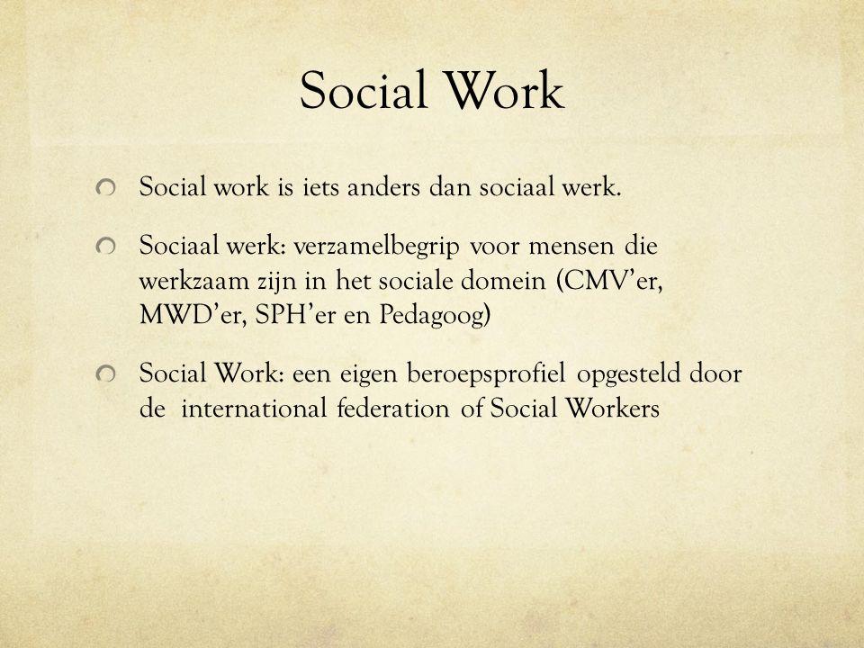 Social Work Social work is iets anders dan sociaal werk. Sociaal werk: verzamelbegrip voor mensen die werkzaam zijn in het sociale domein (CMV'er, MWD