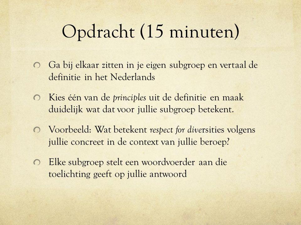 Opdracht (15 minuten) Ga bij elkaar zitten in je eigen subgroep en vertaal de definitie in het Nederlands Kies één van de principles uit de definitie en maak duidelijk wat dat voor jullie subgroep betekent.