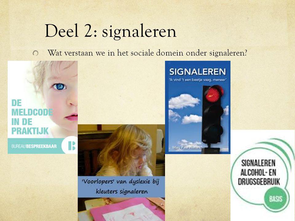 Deel 2: signaleren Wat verstaan we in het sociale domein onder signaleren?